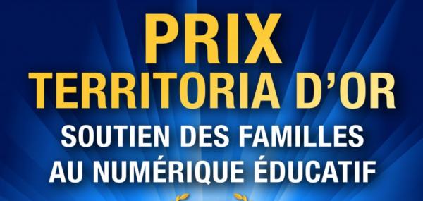 PRIX TERRITORIA D'OR POUR L'ACCOMPAGNEMENT DES FAMILLES AU NUMÉRIQUE SCOLAIRE !